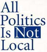 All Politics is NOT Local